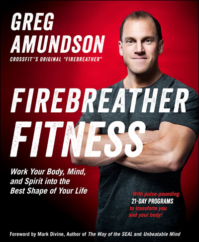 "CrossFit's ""Original Firebreather"", Greg Amundson, Shares His High-Performance Fitness Program"